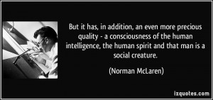 it has, in addition, an even more precious quality - a consciousness ...