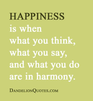 ... is when what you think, what you say, and what you do are in harmony