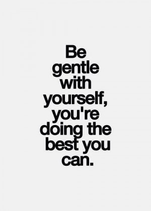 You are doing the best you can.