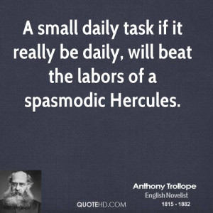 small daily task if it really be daily, will beat the labors of a ...
