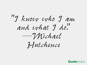 michael hutchence quotes i know who i am and what i do michael