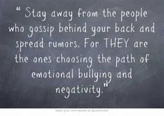 Stay away from the people who gossip behind your back and spread ...