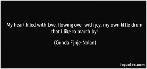 My heart filled with love, flowing over with joy, my own little drum ...