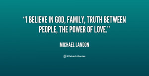 ... believe in God, family, truth between people, the power of love