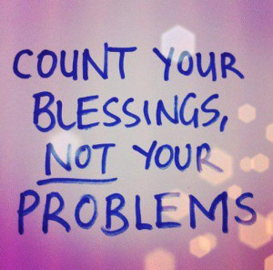 Count your blessings, not your problems