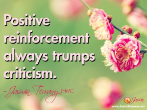 "Positive reinforcement always trumps criticism."" – Jasmin Terrany ..."
