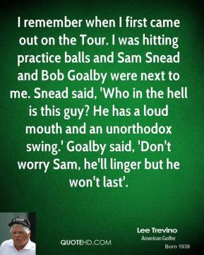 lee-trevino-quote-i-remember-when-i-first-came-out-on-the-tour-i-was ...