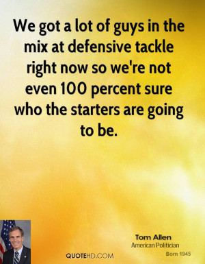 We got a lot of guys in the mix at defensive tackle right now so we're ...