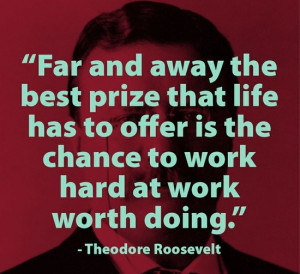 Far and away the best prize that life has to offer is the chance to ...