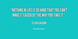 quote-Ellen-Glasgow-nothing-in-life-is-so-hard-that-142242_1.png