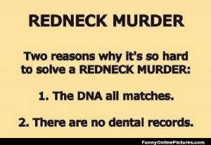 super funny quote about how rednecks could get away with murder!!
