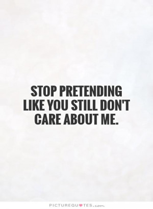 Dont Care Quotes Care Quotes Pretending Quotes