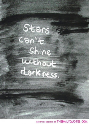Stars Cant Shine Without Darkness ...