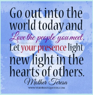 Mother teresa quotes on love love the people you meet quotes your ...