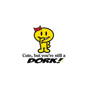You're A Dork - Sayings and Quote T Shirts & Apparel - nerd geek funny ...