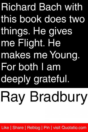 Ray Bradbury - Richard Bach with this book does two things. He gives ...
