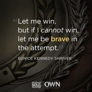 ... in the attempt. -Eunice Kennedy Shriver Quote #quote #quotes #bravery