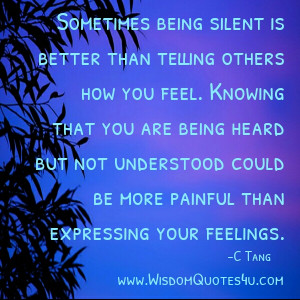 Sometimes being silent is better than telling others how you feel