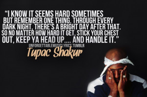 Tupac Shakur Quotes About Life: I Know It Seems Hard Sometimes Quote ...