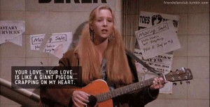 Phoebe From Friends Quotes