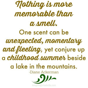 The power of smell quote from Diane Ackerman #sensationalmemories #ad