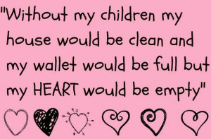 Without my children my house would be clean