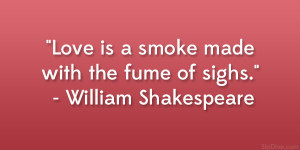 """Love is a smoke made with the fume of sighs."""" – William ..."""