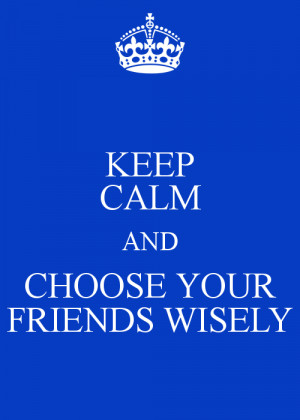 choose your friends wisely quotes