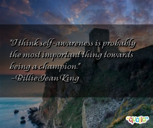 think self -awareness is probably the most important thing towards ...