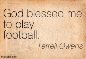 God blessed me to play football that not means football is the game of ...