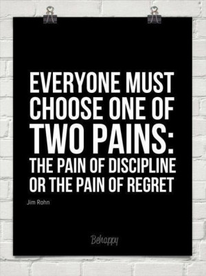 The pain of discipline or the pain of regret