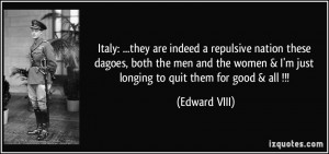 ... women & I'm just longing to quit them for good & all !!! - Edward VIII