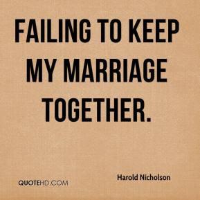 failing to keep my marriage together. - Harold Nicholson