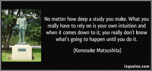 No matter how deep a study you make. What you really have to rely on ...