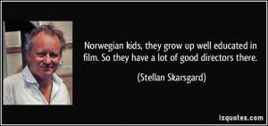 More Stellan Skarsgard Quotes