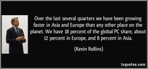 Over the last several quarters we have been growing faster in Asia and ...