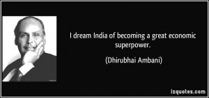 dream India of becoming a great economic superpower. - Dhirubhai ...