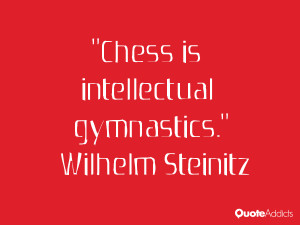 wilhelm steinitz quotes chess is intellectual gymnastics wilhelm ...