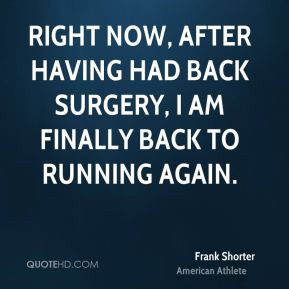 ... , after having had back surgery, I am finally back to running again