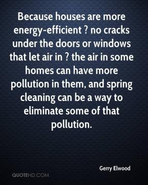 Gerry Elwood - Because houses are more energy-efficient ? no cracks ...