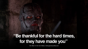 """Be thankful for the hard times, for they have made you."""" – The Man ..."""