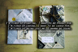 ... be fought for i m tired of caring i want to be cared for i m tired of