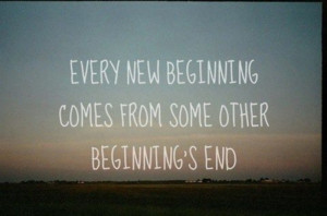 New Beginnings.... Yes I know this is cheesy song lyrics but go with ...