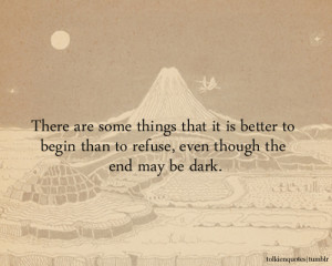 There are some things that it is better to begin than to refuse, even ...