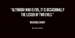 quote-McGeorge-Bundy-although-war-is-evil-it-is-occasionally-151341 ...