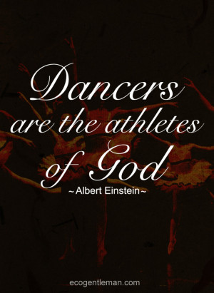 Dance Quotes by Albert Einstein - Dancer are the athletes of God ...