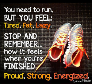 Go run or exercise and feel proud, strong and energized. Most ...