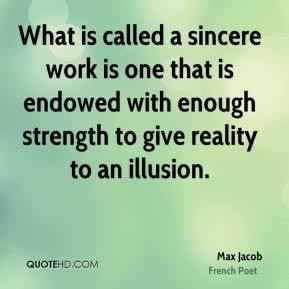 Max Jacob - What is called a sincere work is one that is endowed with ...