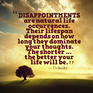 Disappointments are natural life occurrences. Their lifespan depends ...