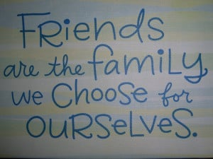 Friends And Family Quotes Like we are family and who